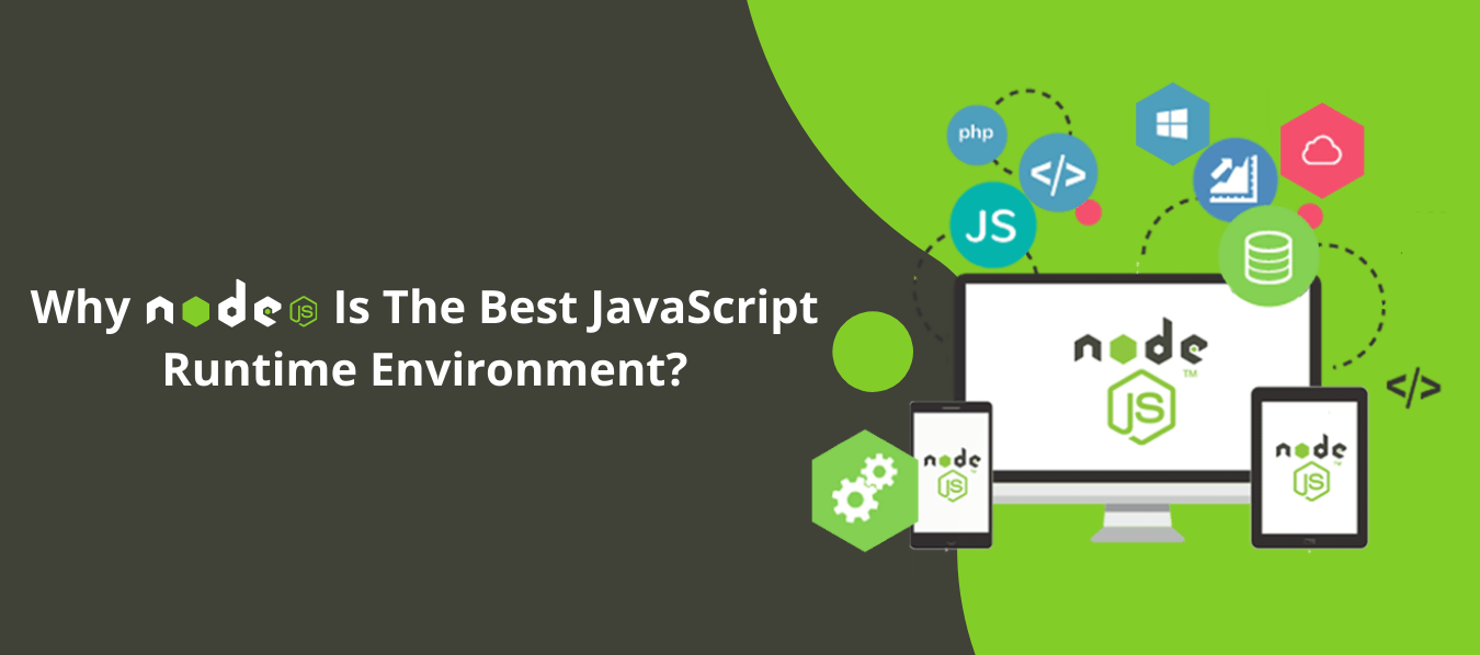 Why NodeJS is the best JavaScript Runtime Environment?