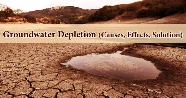 Groundwater Depletion (Causes, Effects, Solution)- Zoefact